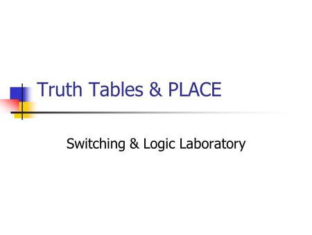 Truth Tables & PLACE Switching & Logic Laboratory.