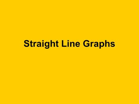 Straight Line Graphs.