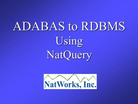 ADABAS to RDBMS UsingNatQuery. The following session will provide a high-level overview of NatQuerys ability to automatically extract ADABAS data from.