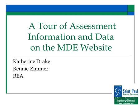 Department of Research, Evaluation & Assessment  A Tour of Assessment Information and Data on the MDE Website Katherine Drake Rennie.