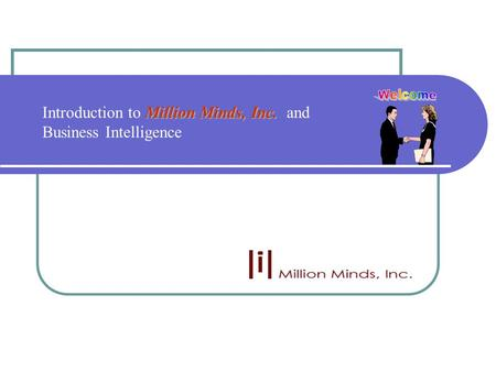 Million Minds, Inc. Introduction to Million Minds, Inc. and Business Intelligence.