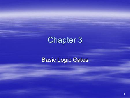 Chapter 3 Basic Logic Gates 1. Objectives You should be able to: You should be able to: –Describe the operation and use of AND gates and OR gates. –Construct.