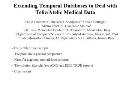 Extending Temporal Databases to Deal with Telic/Atelic Medical Data Paolo Terenziani 1, Richard T. Snodgrass 2, Alessio Bottrighi 1, Mauro Torchio 3, Gianpaolo.