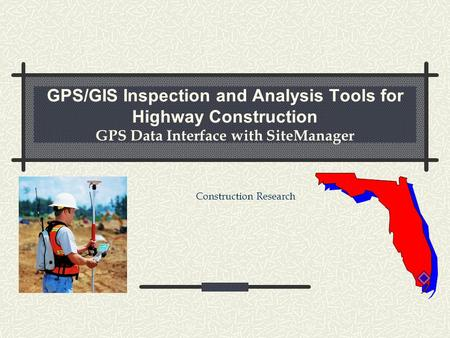 GPS/GIS Inspection and Analysis Tools for Highway Construction GPS Data Interface with SiteManager Construction Research.
