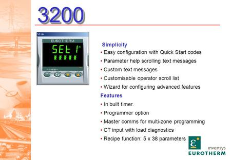 32003200 Simplicity Easy configuration with Quick Start codes Parameter help scrolling text messages Custom text messages Customisable operator scroll.