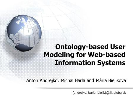 Ontology-based User Modeling for Web-based Information Systems Anton Andrejko, Michal Barla and Mária Bieliková {andrejko, barla,