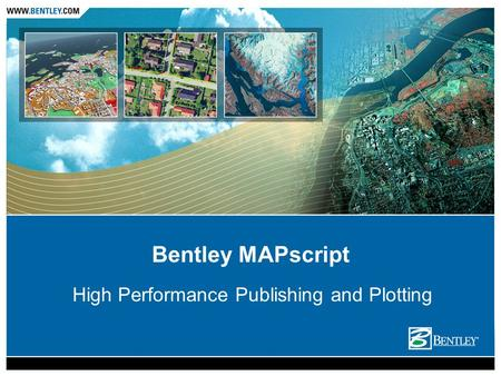 Bentley MAPscript High Performance Publishing and Plotting.