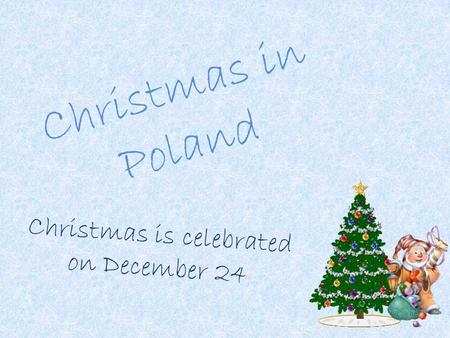 Christmas in Poland Christmas is celebrated on December 24.