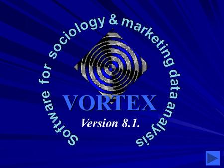 VORTEX Version 8.1.. Software Application Sociology; Marketing research; Social-psychological research Social-medical research Staff recruitment, staff.