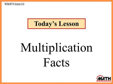TCM #8773: Lesson 3.13 Today's Lesson Multiplication Facts.