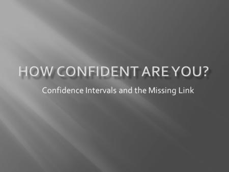 Confidence Intervals and the Missing Link. Youve taught students the normal curve and the central limit theorem, but they just dont get confidence intervals.