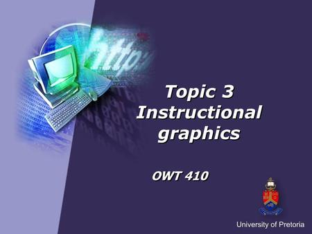 Topic 3 Instructional graphics OWT 410. Instructional graphics Definition of instructional graphics Functions of instructional graphics Types of instructional.