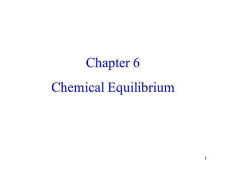 1 Chapter 6 Chemical Equilibrium. 2 Spontaneous Chemical Reactions The Gibbs Energy Minimum Consider the simple equilibrium reaction: A B The equilibrium.
