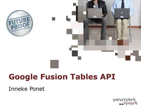 Google Fusion Tables API Inneke Ponet. Google Fusion Tables: Store, share, query and visualize data. API to run SQL-like queries applications that use.