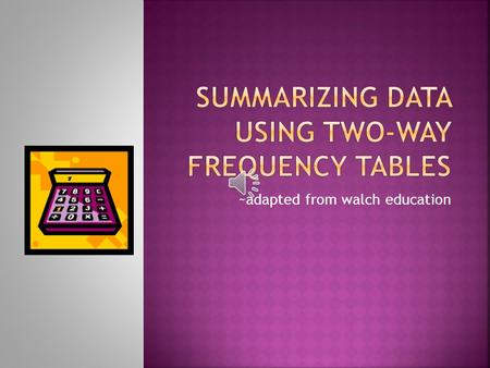 ~adapted from walch education A two-way frequency table is a table of data that separates responses by a characteristic of the respondents A trend, or.