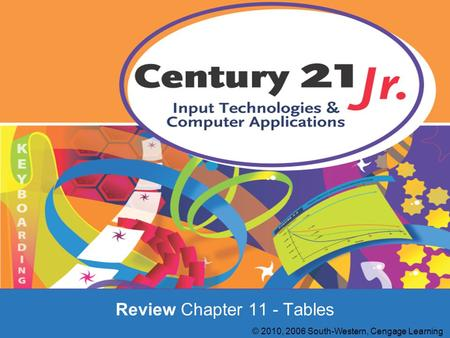 Review Chapter 11 - Tables © 2010, 2006 South-Western, Cengage Learning.