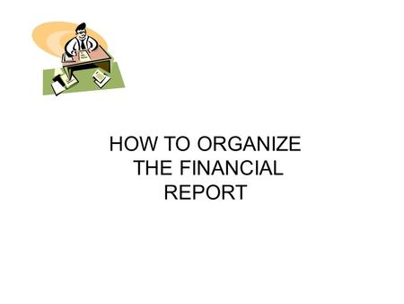HOW TO ORGANIZE THE FINANCIAL REPORT. PARTS 2 & 3.