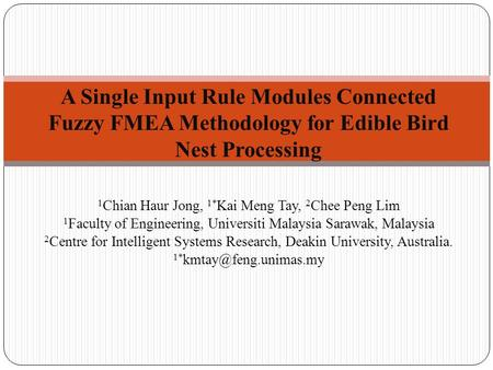 1 Chian Haur Jong, 1* Kai Meng Tay, 2 Chee Peng Lim 1 Faculty of Engineering, Universiti Malaysia Sarawak, Malaysia 2 Centre for Intelligent Systems Research,