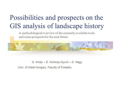 Possibilities and prospects on the GIS analysis of landscape history A methodological overview of the currently available tools and some prospects for.