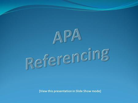 [View this presentation in Slide Show mode]. What this presentation covers: Frequently Asked Questions 3 Steps in Referencing In-Text References: rules.