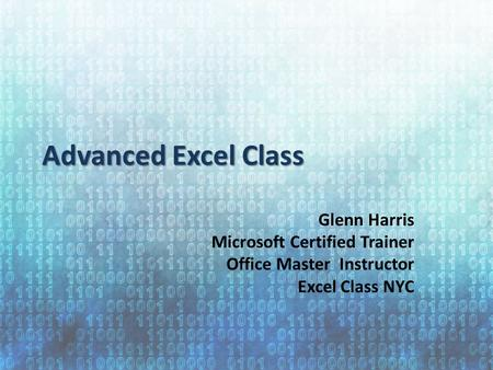Advanced Excel Class Glenn Harris Microsoft Certified Trainer Office Master Instructor Excel Class NYC.