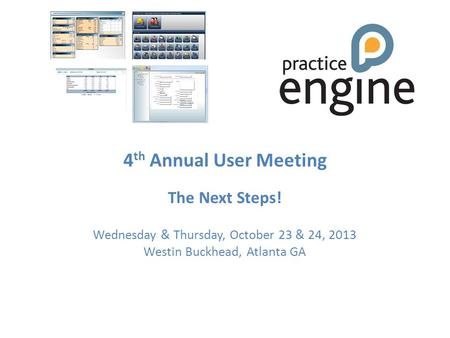 4 th Annual User Meeting The Next Steps! Wednesday & Thursday, October 23 & 24, 2013 Westin Buckhead, Atlanta GA AGENDA.