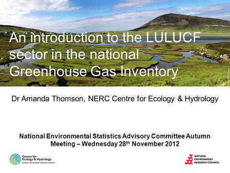 Dr Amanda Thomson, NERC Centre for Ecology & Hydrology National Environmental Statistics Advisory Committee Autumn Meeting – Wednesday 28 th November 2012.