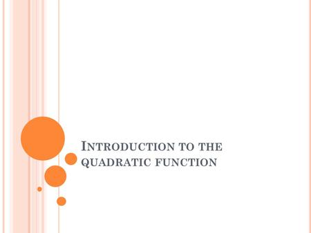 I NTRODUCTION TO THE QUADRATIC FUNCTION. 1.1 C HARACTERISTICS OF A F UNCTION A relation is a rule describing the relationship between two variables, an.