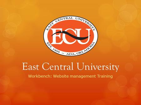 East Central University Workbench: Website management Training.