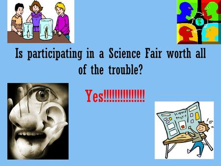 Is participating in a Science Fair worth all of the trouble? Yes!!!!!!!!!!!!!!!