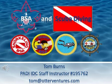 PADI IDC Staff Instructor Instructor at ASM Troop 884.