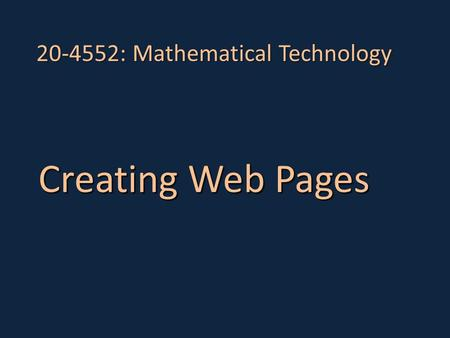 20-4552: Mathematical Technology Creating Web Pages.