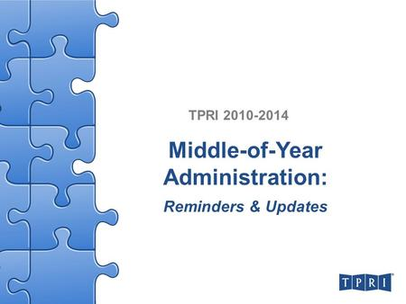 Middle-of-Year Administration: Reminders & Updates TPRI 2010-2014.