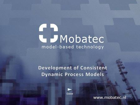 Www.mobatec.nl Enter. www.mobatec.nl Looking for modelling software? Need ways to understand your process better? Looking for specialist to develop process.