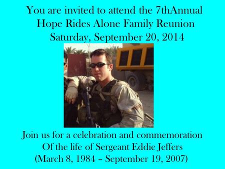 You are invited to attend the 7thAnnual Hope Rides Alone Family Reunion Saturday, September 20, 2014 Join us for a celebration and commemoration Of the.