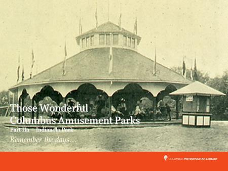 Those Wonderful Columbus Amusement Parks Part IIa – Indianola Park Remember the days…