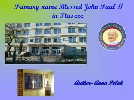 Primary name Blessed John Paul II in Tluszcz Author- Anna Pelak.