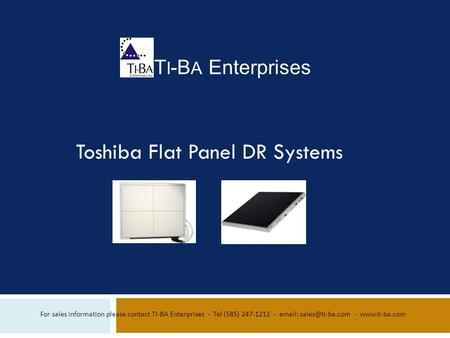 T I -B A Enterprises For sales information please contact TI-BA Enterprises - Tel (585) 247-1212 -   -  Toshiba Flat.