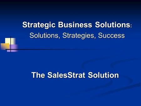 Strategic Business Solutions : Solutions, Strategies, Success The SalesStrat Solution.