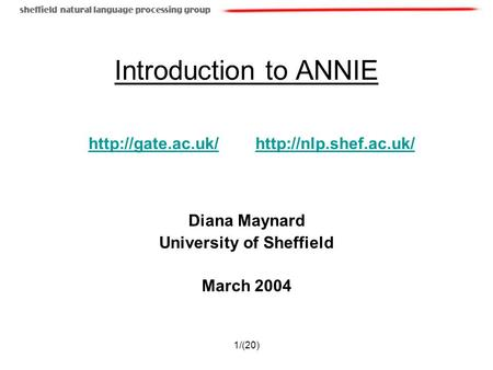1/(20) Introduction to ANNIE Diana Maynard University of Sheffield March 2004