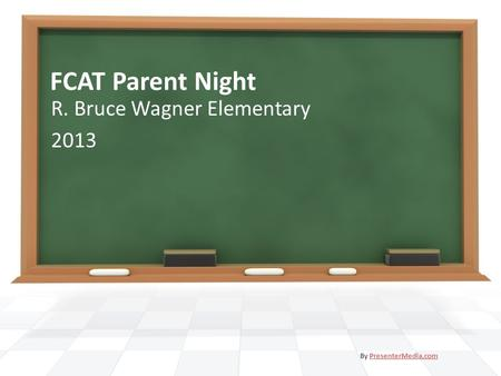 FCAT Parent Night R. Bruce Wagner Elementary 2013 By PresenterMedia.comPresenterMedia.com.