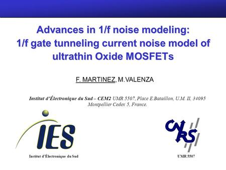 MOS – AK Montreux 18/09/06 Institut dÉlectronique du Sud Advances in 1/f noise modeling: 1/f gate tunneling current noise model of ultrathin Oxide MOSFETs.