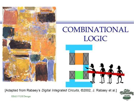 COMBINATIONAL LOGIC [Adapted from Rabaey's Digital Integrated Circuits, ©2002, J. Rabaey et al.]