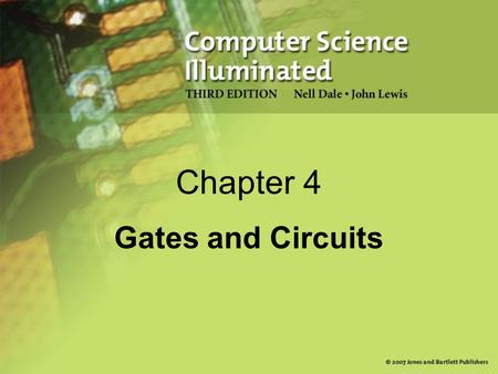Chapter 4 Gates and Circuits. 2 Chapter Goals Identify the basic gates and describe the behavior of each Describe how gates are implemented using transistors.