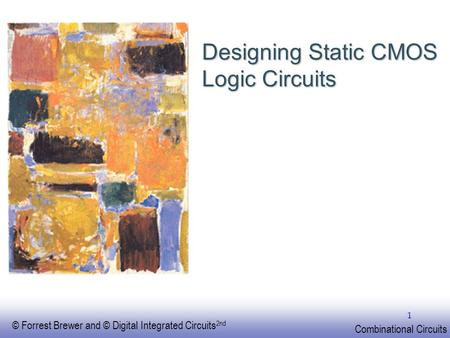 EE141 © Forrest Brewer and © Digital Integrated Circuits 2nd Combinational Circuits 1 Designing Static CMOS Logic Circuits.