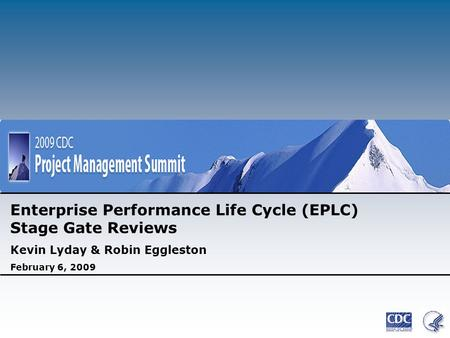 Enterprise Performance Life Cycle (EPLC) Stage Gate Reviews Kevin Lyday & Robin Eggleston February 6, 2009.