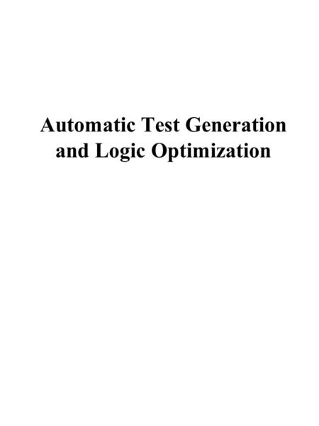 Automatic Test Generation and Logic Optimization.