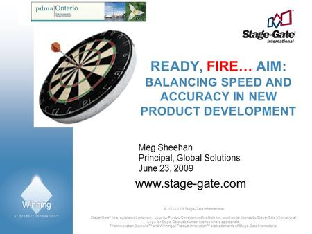 Ready, fire… aim: balancing speed and accuracy in new product development Meg Sheehan Principal, Global Solutions June 23, 2009.