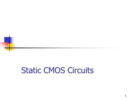 1 Static CMOS Circuits. Ankur Agarwal 2 Static CMOS Circuits In Static CMOS circuits with n inputs, 2n transistors are needed. nMOS block is a dual of.