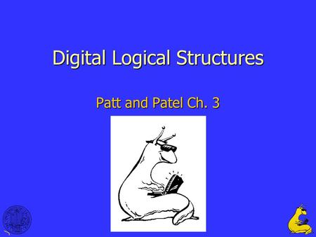 1 Digital Logical Structures Patt and Patel Ch. 3.